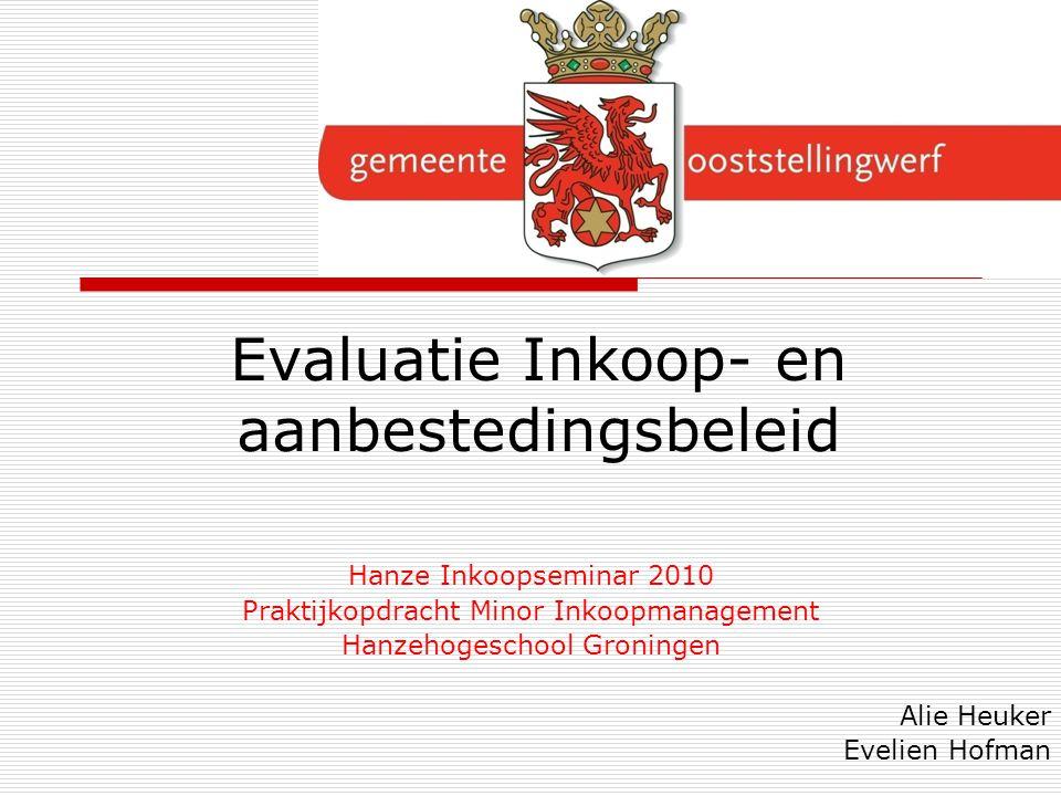 Evaluatie Inkoop- en aanbestedingsbeleid Hanze Inkoopseminar 2010 Praktijkopdracht Minor Inkoopmanagement Hanzehogeschool Groningen Alie Heuker Evelie