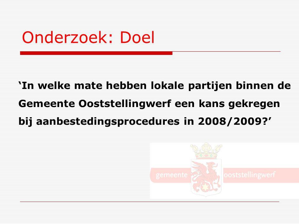Onderzoek: Doel 'In welke mate hebben lokale partijen binnen de Gemeente Ooststellingwerf een kans gekregen bij aanbestedingsprocedures in 2008/2009?'