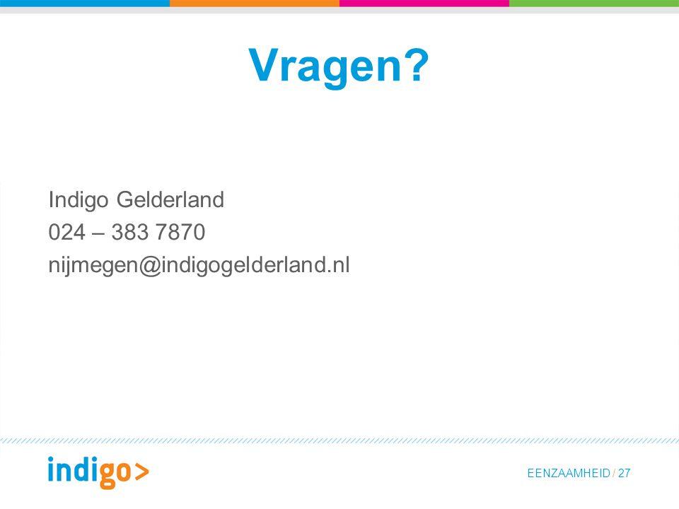EENZAAMHEID / 27 Vragen? Indigo Gelderland 024 – 383 7870 nijmegen@indigogelderland.nl