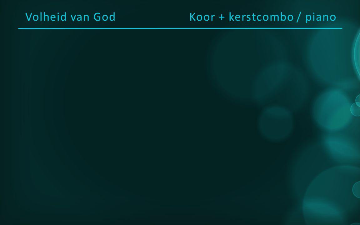 Volheid van GodKoor + kerstcombo / piano