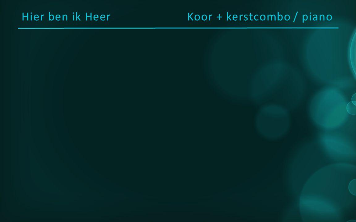 Hier ben ik HeerKoor + kerstcombo / piano