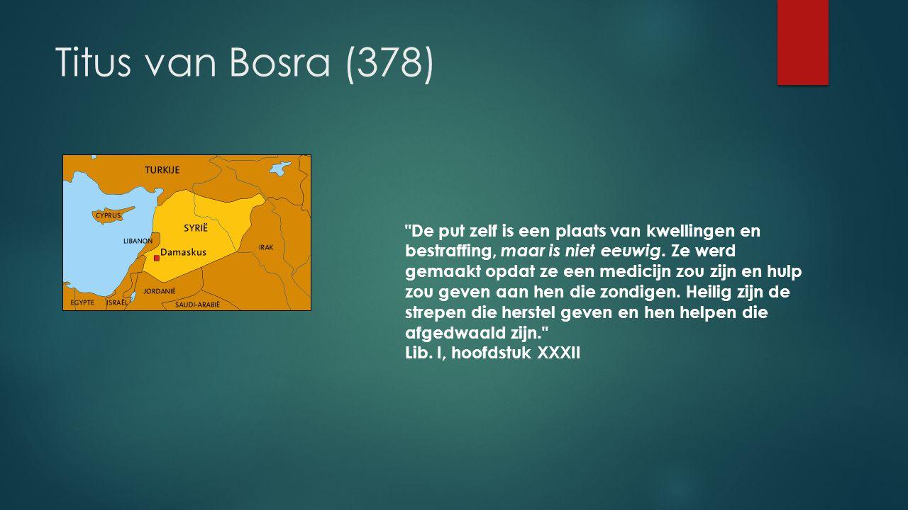 Titus van Bosra (378) De put zelf is een plaats van kwellingen en bestraffing, maar is niet eeuwig.