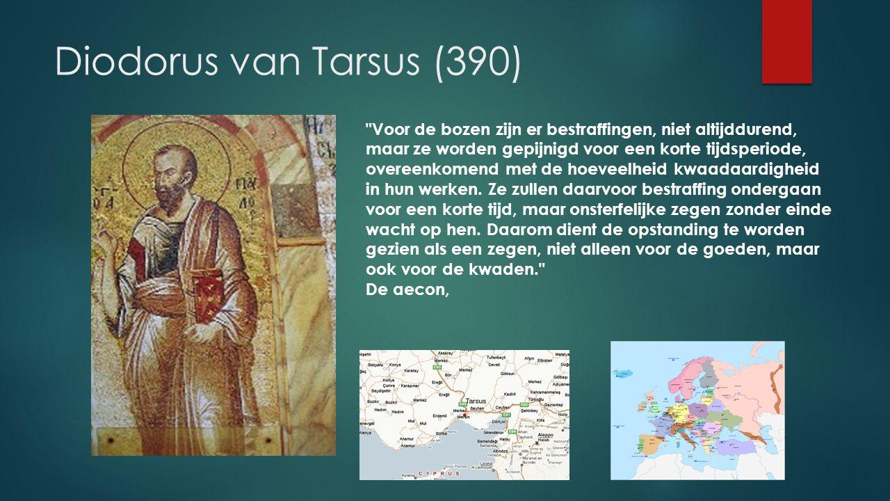 Diodorus van Tarsus (390) Voor de bozen zijn er bestraffingen, niet altijddurend, maar ze worden gepijnigd voor een korte tijdsperiode, overeenkomend met de hoeveelheid kwaadaardigheid in hun werken.