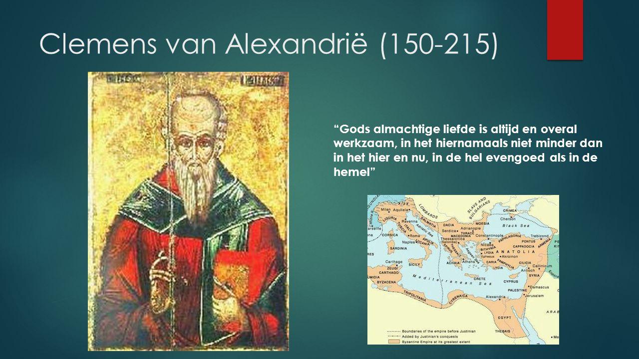 Clemens van Alexandrië (150-215) Gods almachtige liefde is altijd en overal werkzaam, in het hiernamaals niet minder dan in het hier en nu, in de hel evengoed als in de hemel