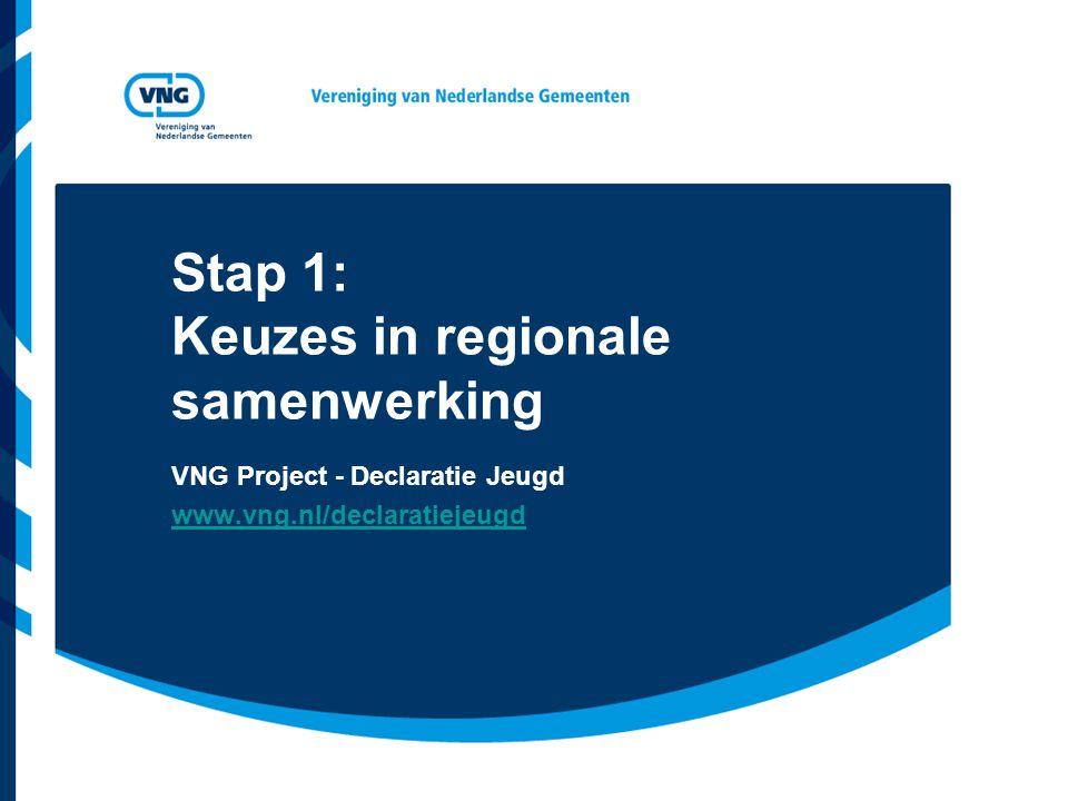 Stap 1: Keuzes in regionale samenwerking VNG Project - Declaratie Jeugd www.vng.nl/declaratiejeugd