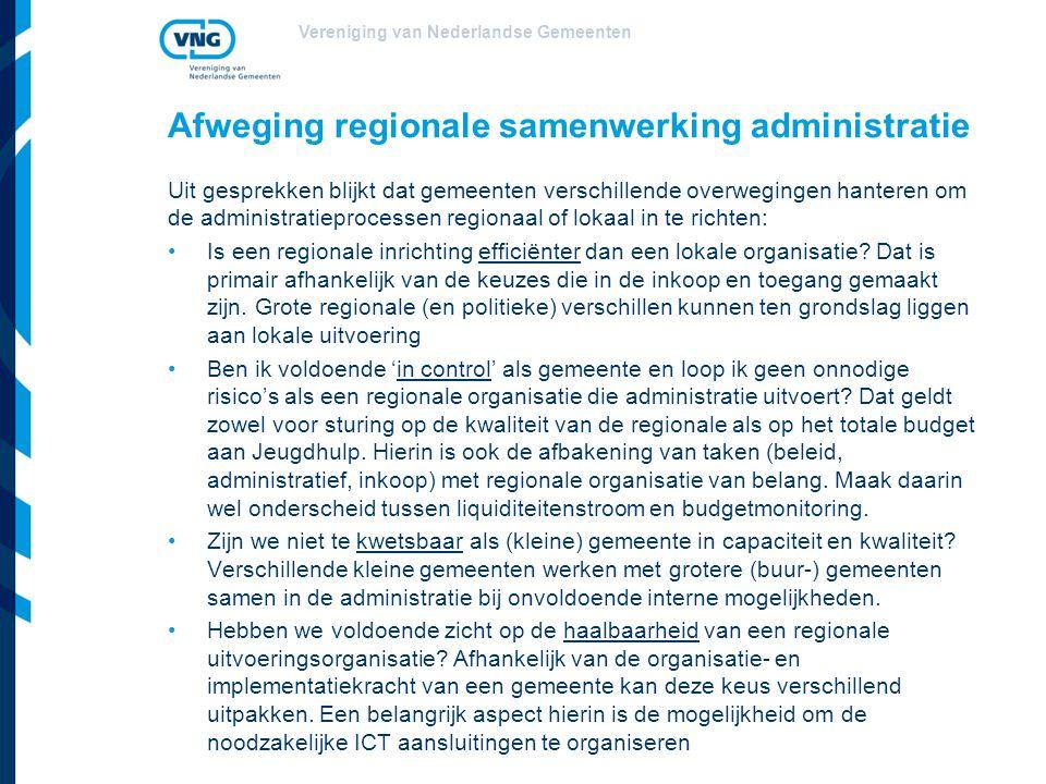 Vereniging van Nederlandse Gemeenten Afweging regionale samenwerking administratie Uit gesprekken blijkt dat gemeenten verschillende overwegingen hanteren om de administratieprocessen regionaal of lokaal in te richten: Is een regionale inrichting efficiënter dan een lokale organisatie.