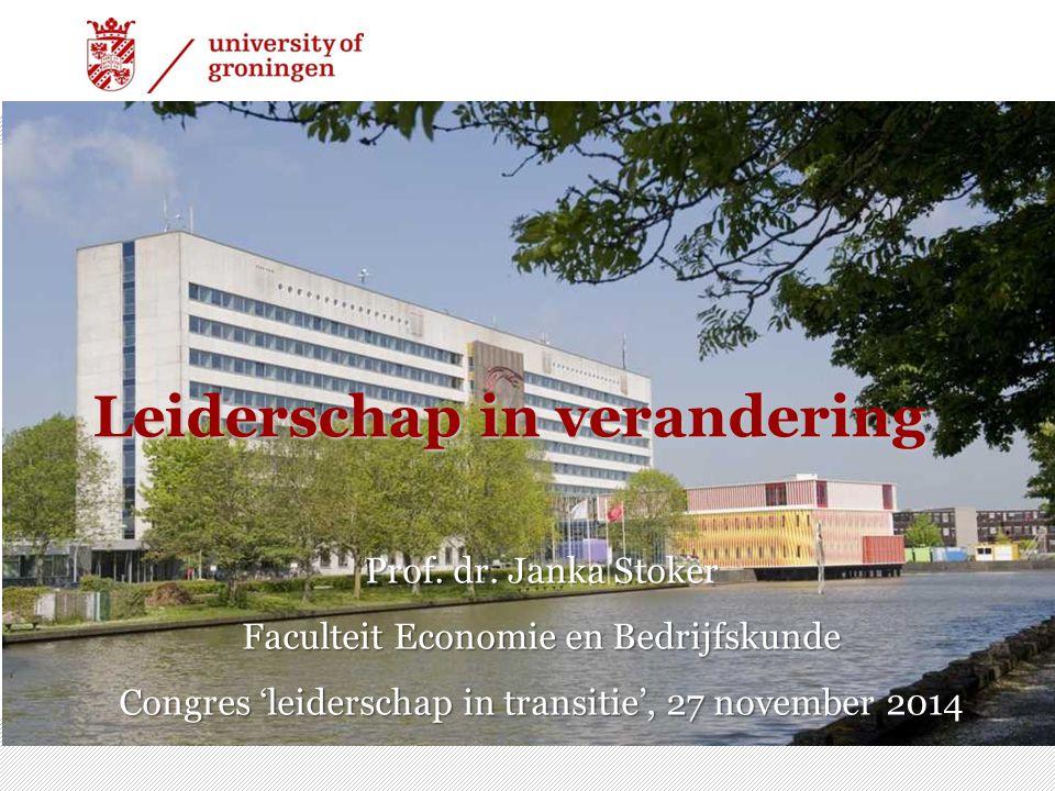 1 11 Leiderschap in verandering Prof. dr. Janka Stoker Faculteit Economie en Bedrijfskunde Congres 'leiderschap in transitie', 27 november 2014