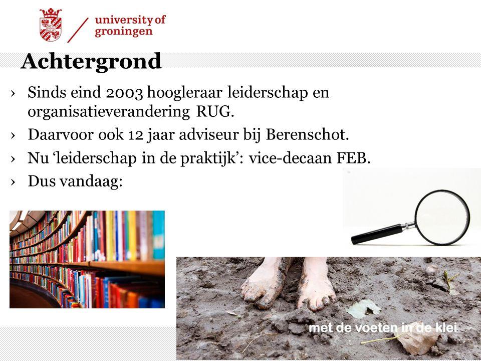 Achtergrond ›Sinds eind 2003 hoogleraar leiderschap en organisatieverandering RUG. ›Daarvoor ook 12 jaar adviseur bij Berenschot. ›Nu 'leiderschap in