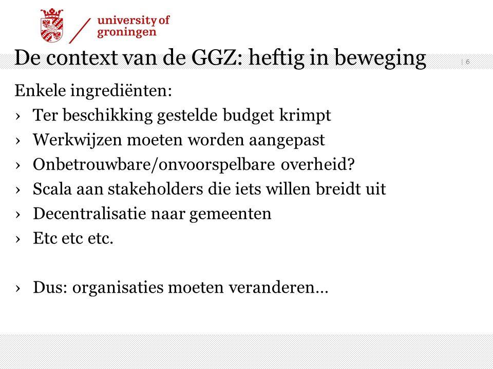 De context van de GGZ: heftig in beweging Enkele ingrediënten: ›Ter beschikking gestelde budget krimpt ›Werkwijzen moeten worden aangepast ›Onbetrouwbare/onvoorspelbare overheid.