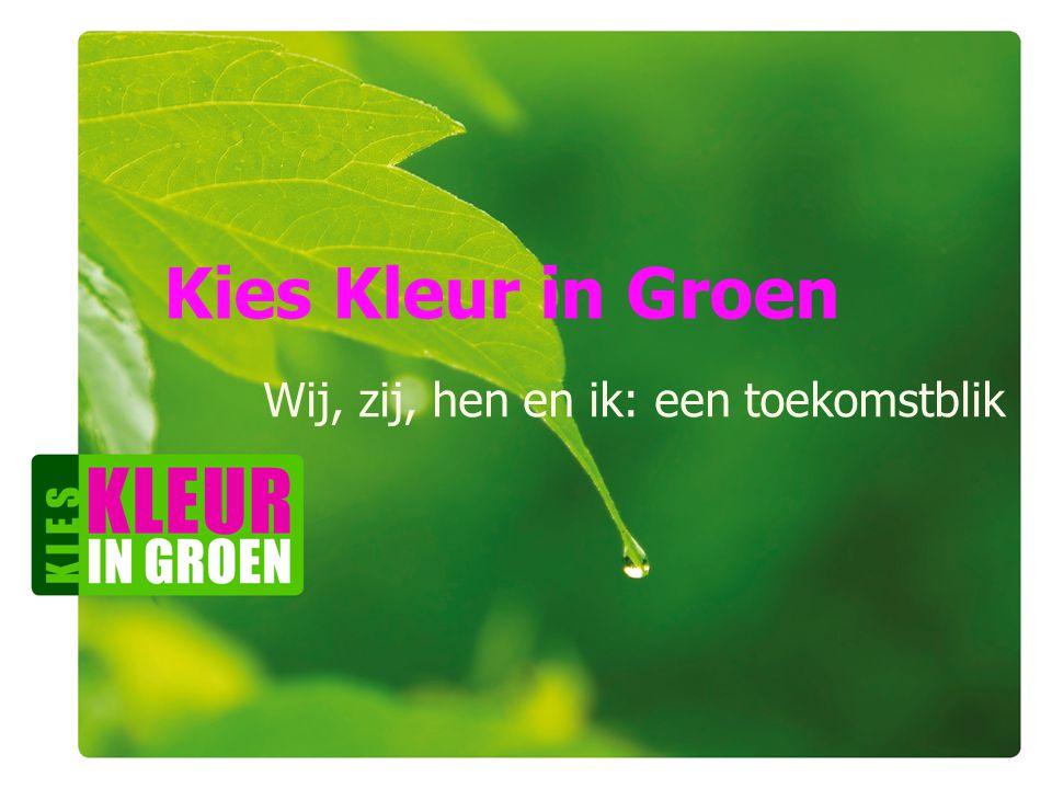 Naam workshopleiders Naam workshop Naam instelling Kies Kleur in Groen Workshop Diversiteit Aequor 31 oktober 2012 Kies Kleur in Groen Wij, zij, hen en ik: een toekomstblik