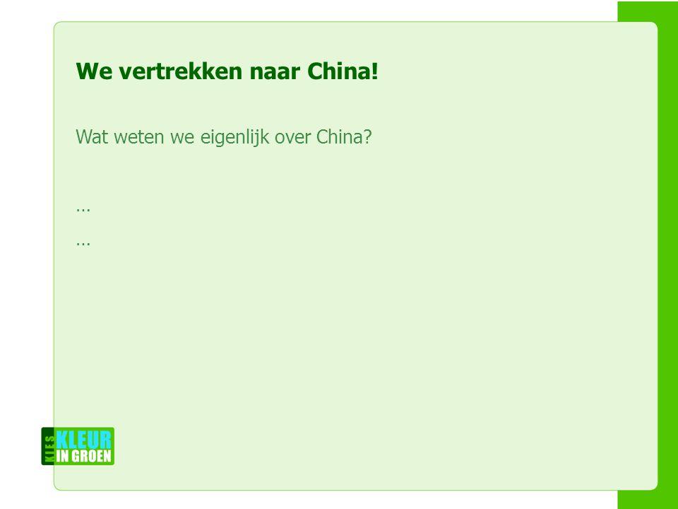 Naam workshopleiders Naam workshop Naam instelling We vertrekken naar China! Wat weten we eigenlijk over China? …