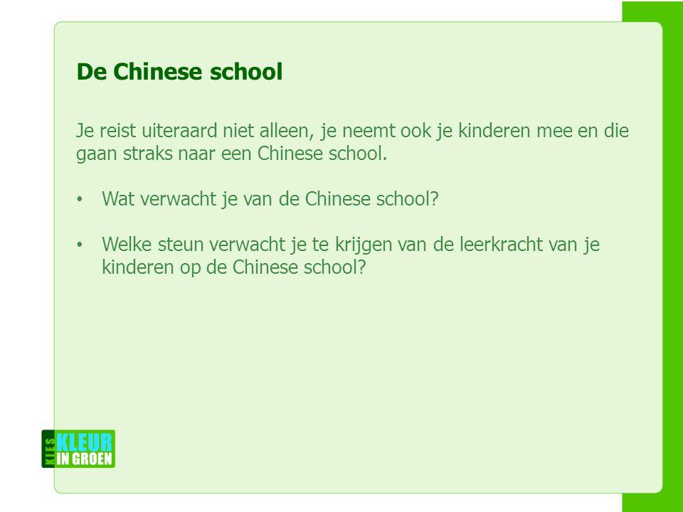 Naam workshopleiders Naam workshop Naam instelling De Chinese school Je reist uiteraard niet alleen, je neemt ook je kinderen mee en die gaan straks naar een Chinese school.