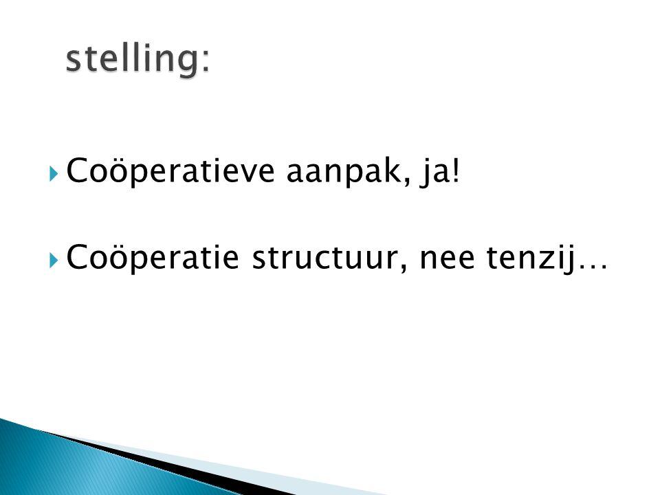  Coöperatieve aanpak, ja!  Coöperatie structuur, nee tenzij…