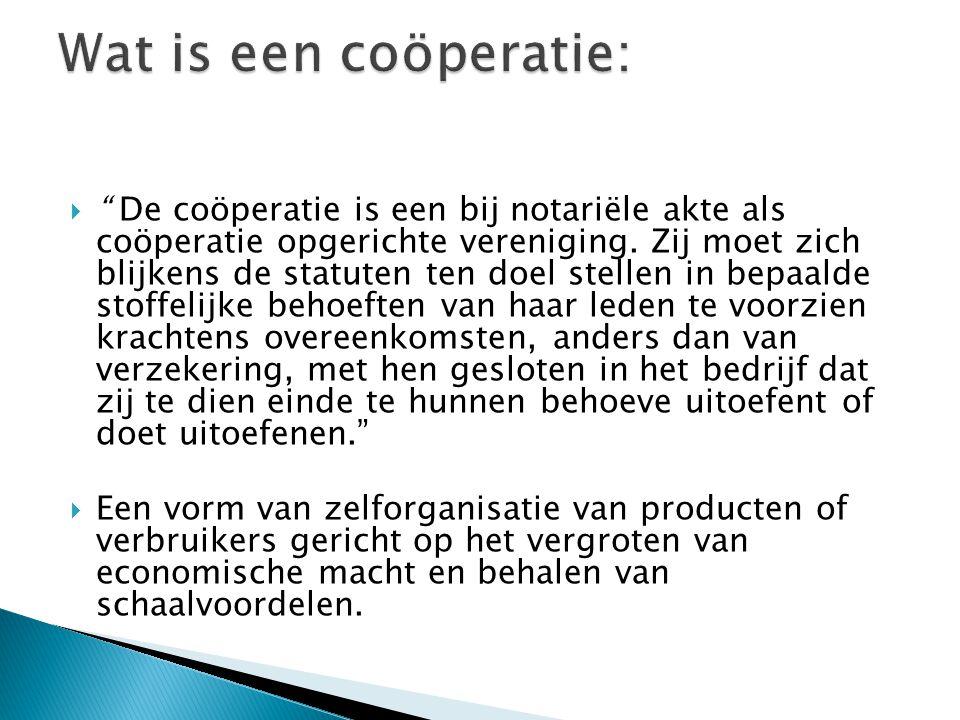 """ """" De coöperatie is een bij notariële akte als coöperatie opgerichte vereniging. Zij moet zich blijkens de statuten ten doel stellen in bepaalde stof"""
