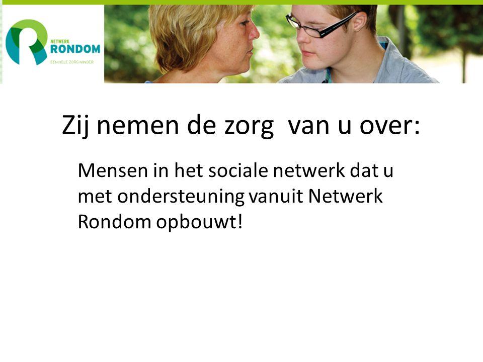 Zij nemen de zorg van u over: Mensen in het sociale netwerk dat u met ondersteuning vanuit Netwerk Rondom opbouwt!