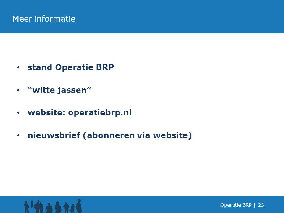 Operatie BRP |23 stand Operatie BRP witte jassen website: operatiebrp.nl nieuwsbrief (abonneren via website) Meer informatie