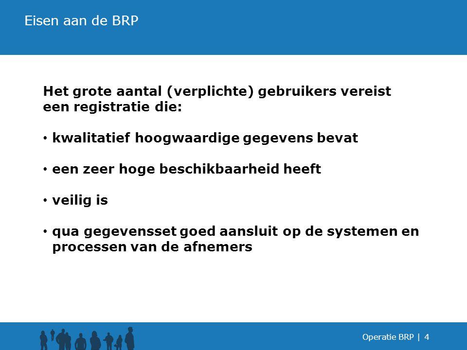 Operatie BRP |5 Operatie BRP realiseert: een basisregistratie personen die 24 uur per dag, 7 dagen per week online beschikbaar is met een hoge verwerkingscapaciteit directe verwerking van wijzigingen optimale vastlegging van relaties door centrale opslag van gegevens Het is mogelijk persoonsgegevens snel en in grote aantallen uit de BRP op te vragen Doelstellingen Operatie BRP