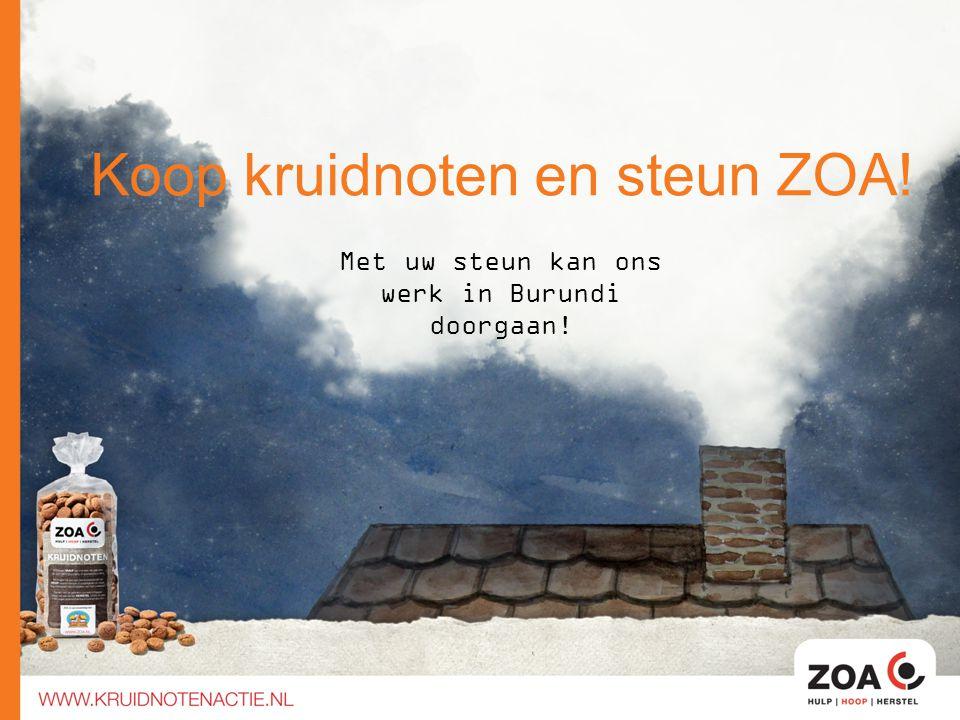 Koop kruidnoten en steun ZOA! Met uw steun kan ons werk in Burundi doorgaan!