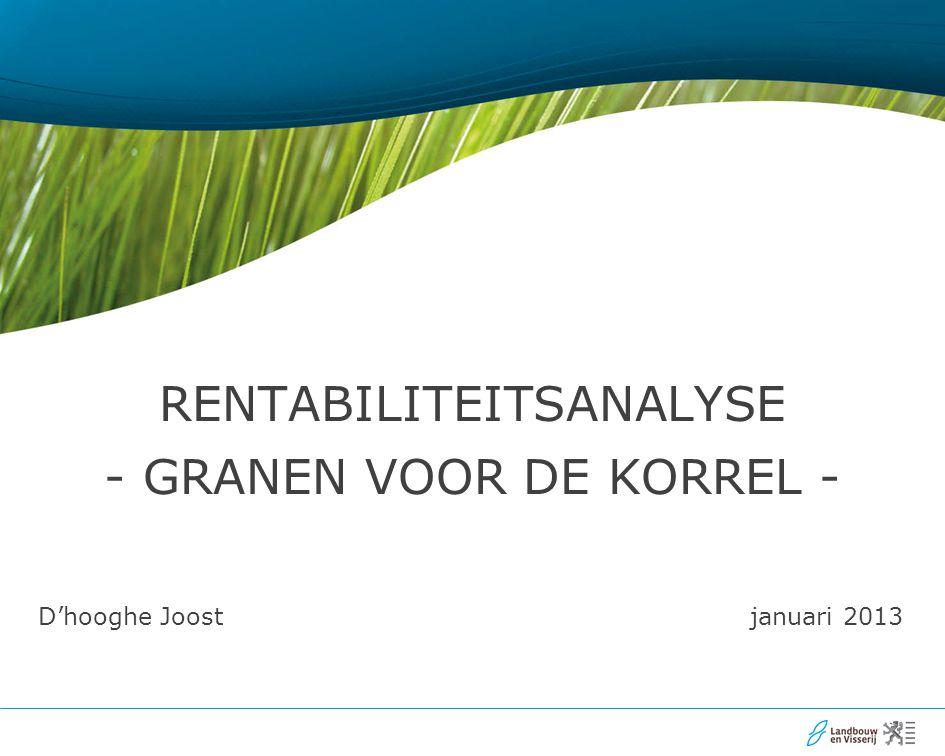 D'hooghe Joost januari 2013 RENTABILITEITSANALYSE - GRANEN VOOR DE KORREL -