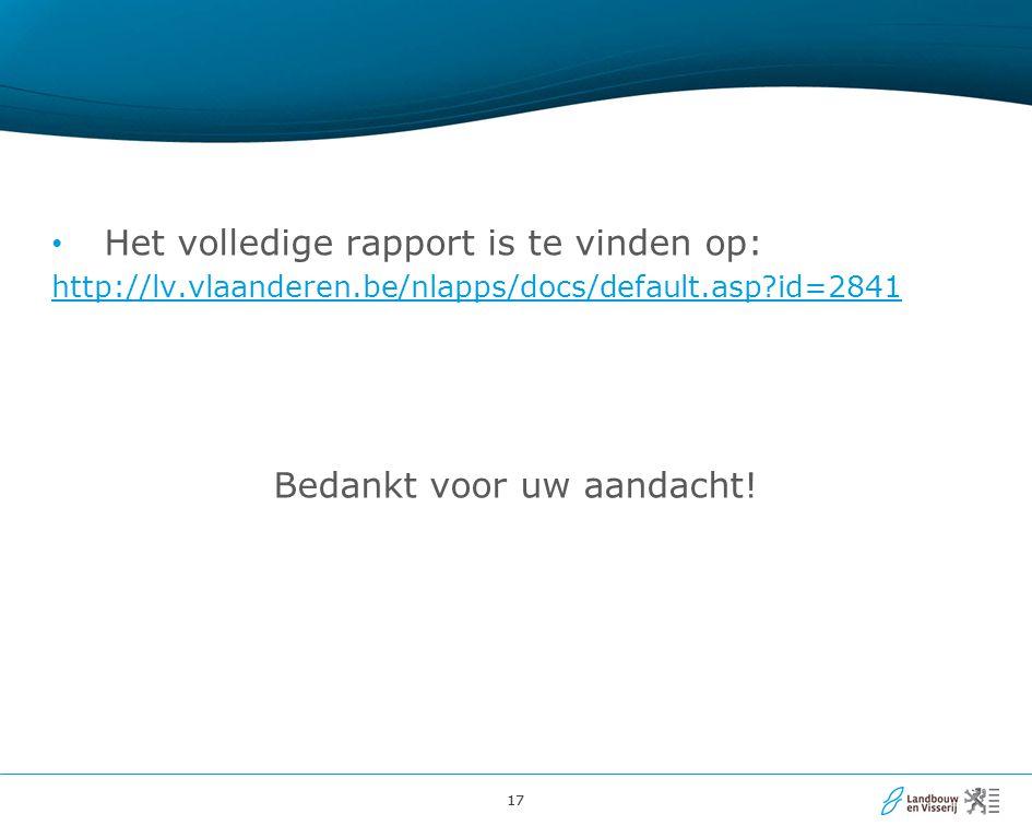 17 Het volledige rapport is te vinden op: http://lv.vlaanderen.be/nlapps/docs/default.asp?id=2841 Bedankt voor uw aandacht!