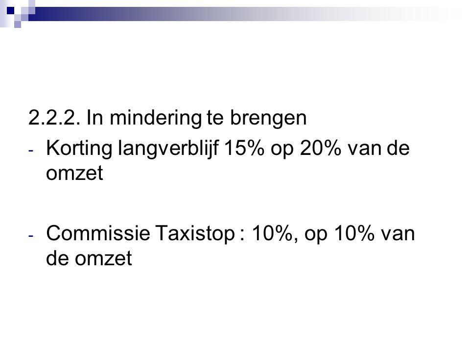 2.2.2. In mindering te brengen - Korting langverblijf 15% op 20% van de omzet - Commissie Taxistop : 10%, op 10% van de omzet