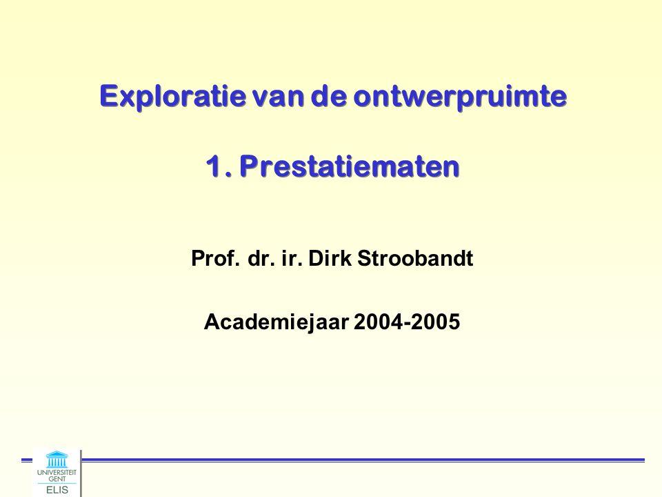 Exploratie van de ontwerpruimte 1. Prestatiematen Prof. dr. ir. Dirk Stroobandt Academiejaar 2004-2005