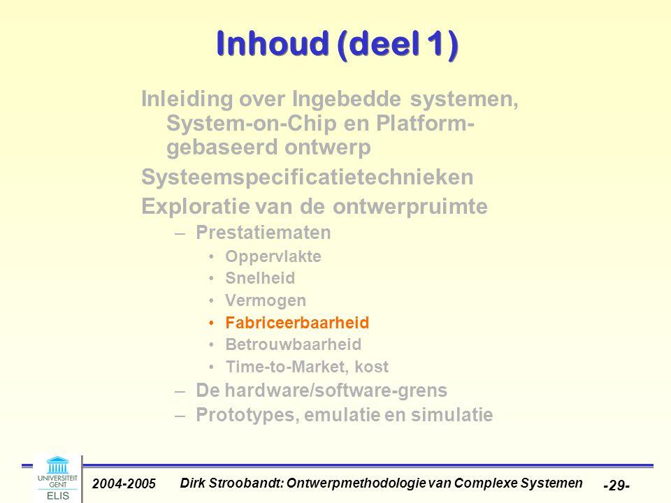 Dirk Stroobandt: Ontwerpmethodologie van Complexe Systemen 2004-2005 -29- Inhoud (deel 1) Inleiding over Ingebedde systemen, System-on-Chip en Platfor