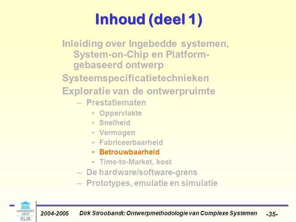 Dirk Stroobandt: Ontwerpmethodologie van Complexe Systemen 2004-2005 -35- Inhoud (deel 1) Inleiding over Ingebedde systemen, System-on-Chip en Platfor