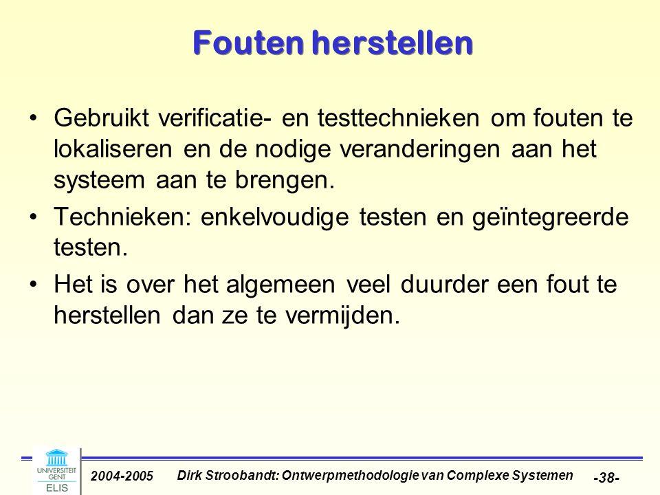 Dirk Stroobandt: Ontwerpmethodologie van Complexe Systemen 2004-2005 -38- Fouten herstellen Gebruikt verificatie- en testtechnieken om fouten te lokal