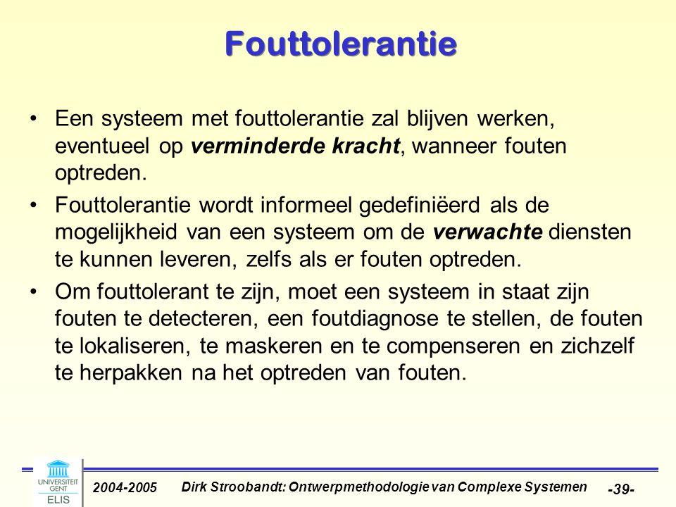 Dirk Stroobandt: Ontwerpmethodologie van Complexe Systemen 2004-2005 -39- Fouttolerantie Een systeem met fouttolerantie zal blijven werken, eventueel