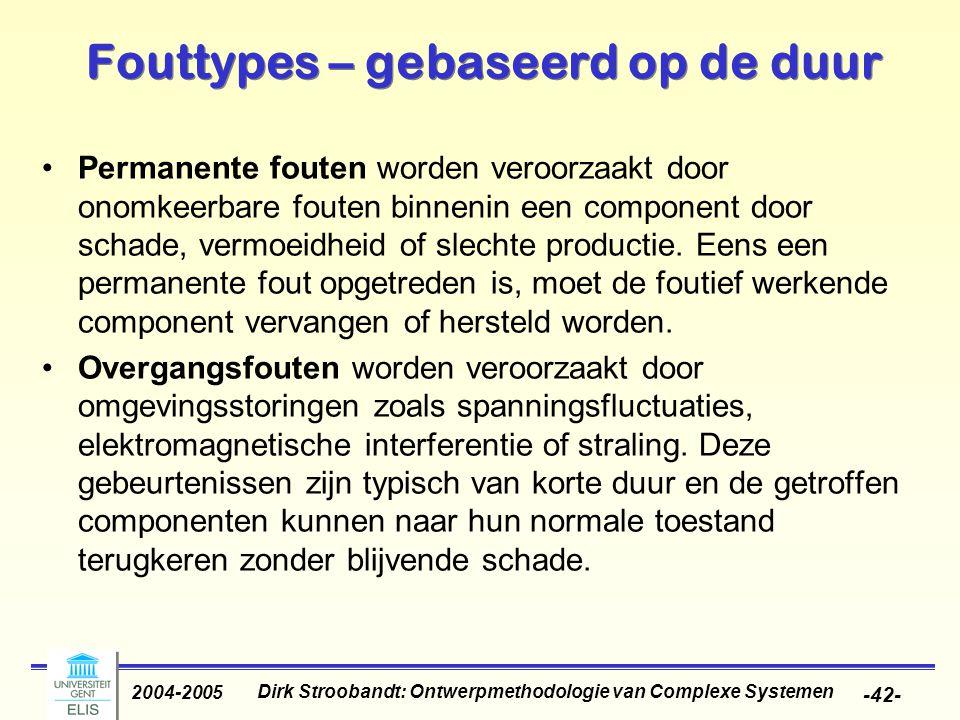 Dirk Stroobandt: Ontwerpmethodologie van Complexe Systemen 2004-2005 -42- Fouttypes – gebaseerd op de duur Permanente fouten worden veroorzaakt door o