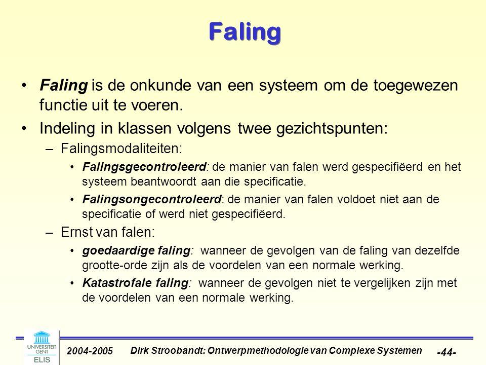 Dirk Stroobandt: Ontwerpmethodologie van Complexe Systemen 2004-2005 -44- Faling Faling is de onkunde van een systeem om de toegewezen functie uit te