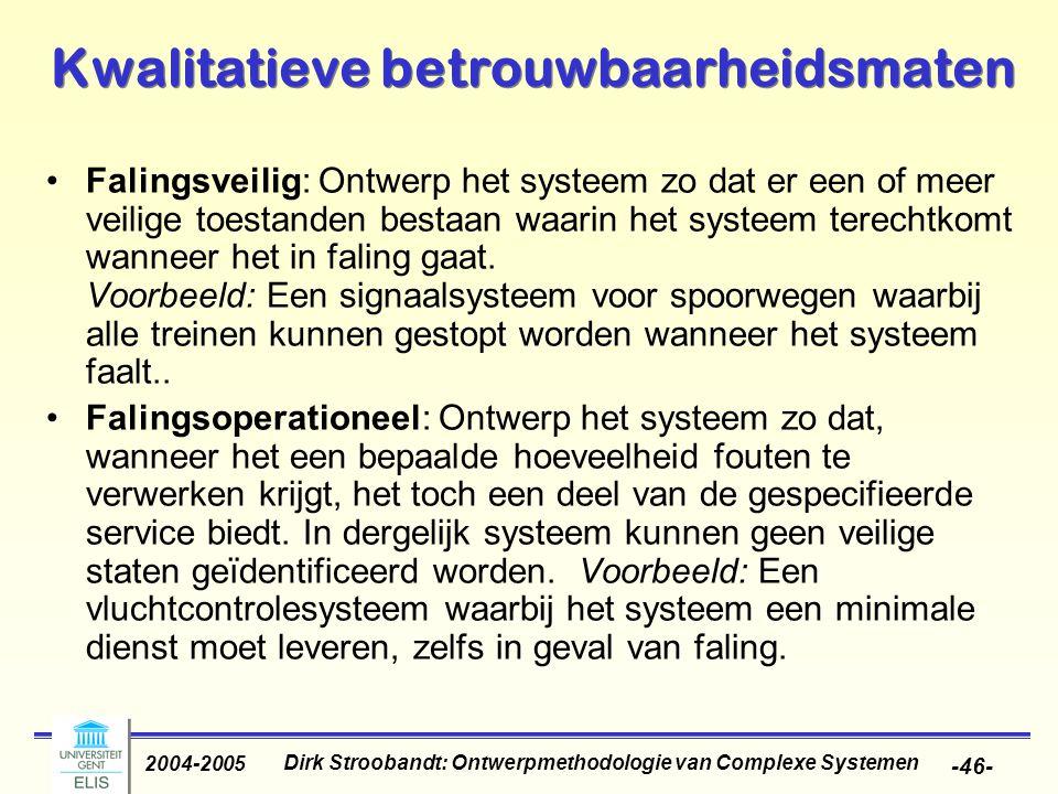 Dirk Stroobandt: Ontwerpmethodologie van Complexe Systemen 2004-2005 -46- Kwalitatieve betrouwbaarheidsmaten Falingsveilig: Ontwerp het systeem zo dat