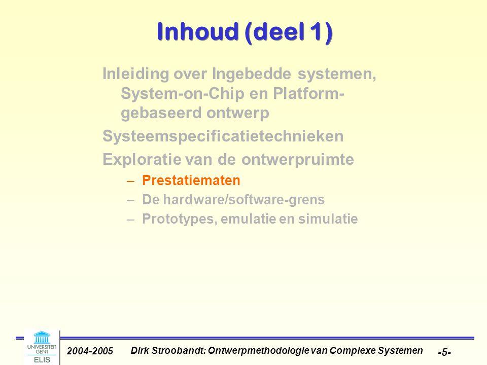 Dirk Stroobandt: Ontwerpmethodologie van Complexe Systemen 2004-2005 -36- Betrouwbaarheid Op architectuurniveau: –Fouten vermijden –Fouten herstellen –Fouten tolereren –Fouten voorspellen Op implementatieniveau: –Ruis –Overspraak