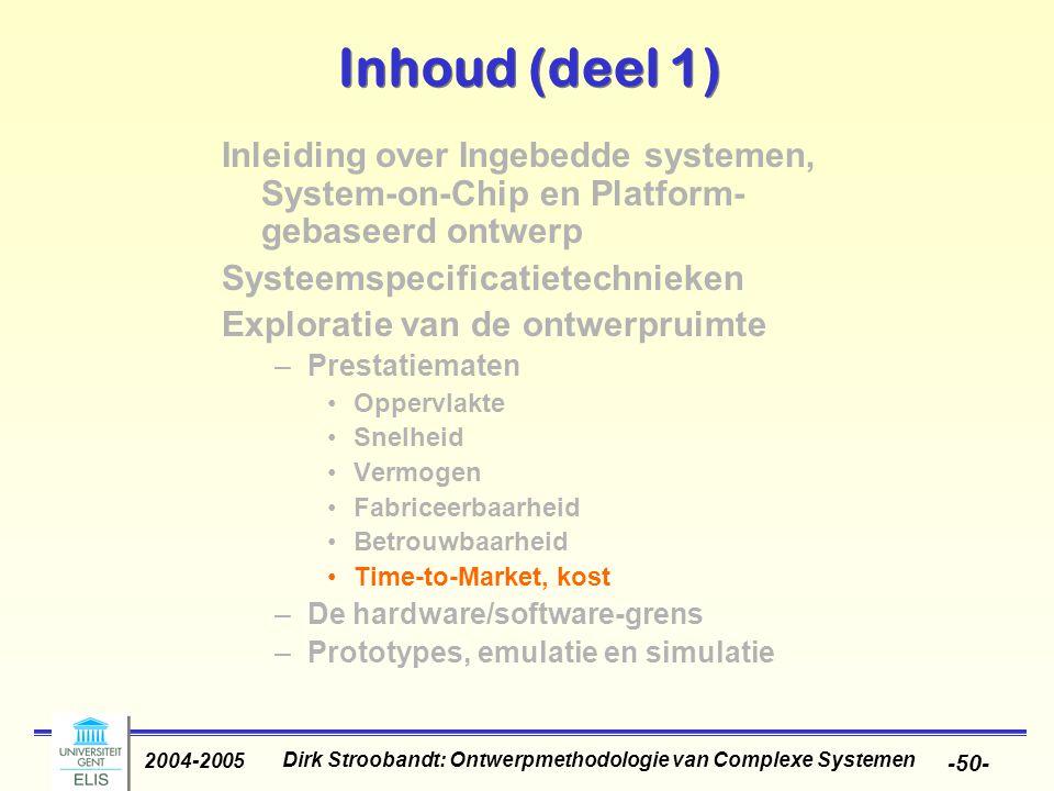 Dirk Stroobandt: Ontwerpmethodologie van Complexe Systemen 2004-2005 -50- Inhoud (deel 1) Inleiding over Ingebedde systemen, System-on-Chip en Platfor