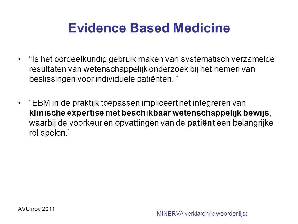 """AVU nov 2011 Evidence Based Medicine """"Is het oordeelkundig gebruik maken van systematisch verzamelde resultaten van wetenschappelijk onderzoek bij het"""