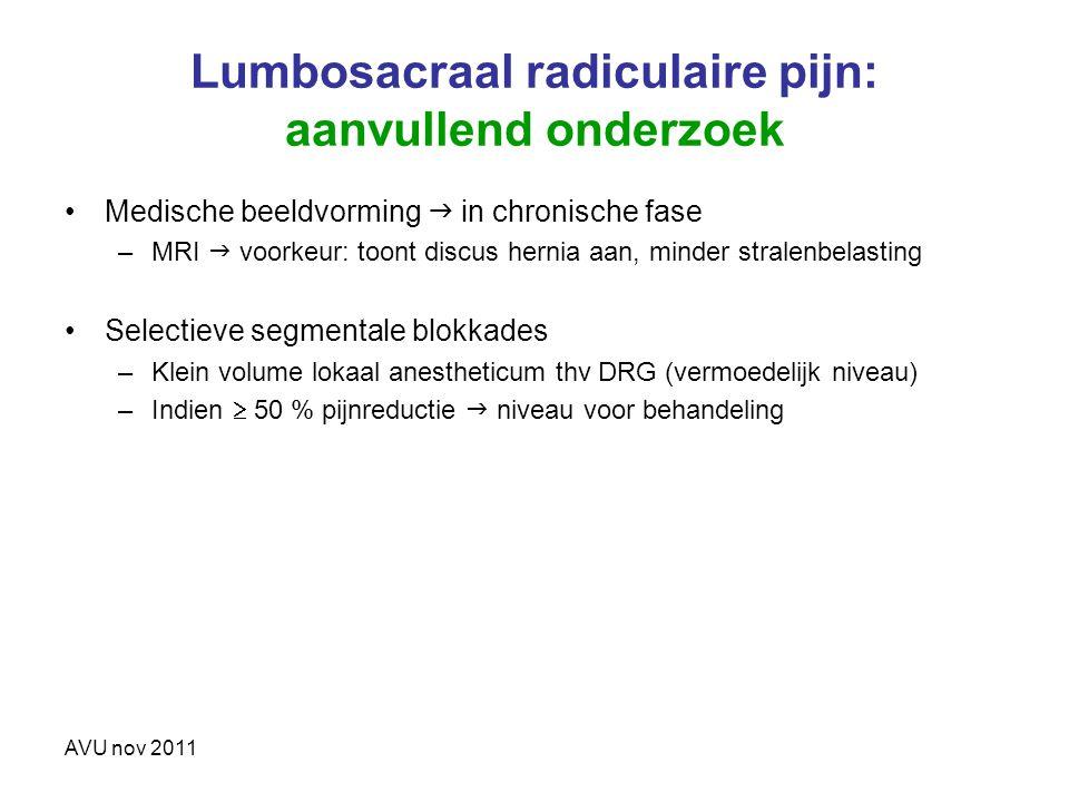 AVU nov 2011 Lumbosacraal radiculaire pijn: aanvullend onderzoek Medische beeldvorming  in chronische fase –MRI  voorkeur: toont discus hernia aan,
