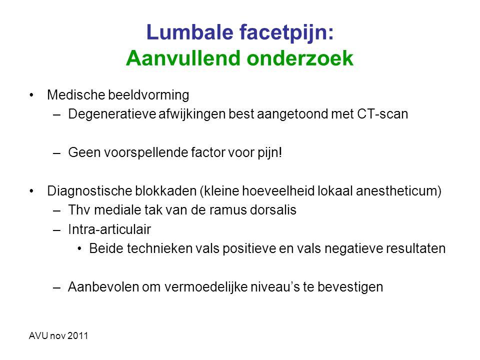 AVU nov 2011 Lumbale facetpijn: Aanvullend onderzoek Medische beeldvorming –Degeneratieve afwijkingen best aangetoond met CT-scan –Geen voorspellende