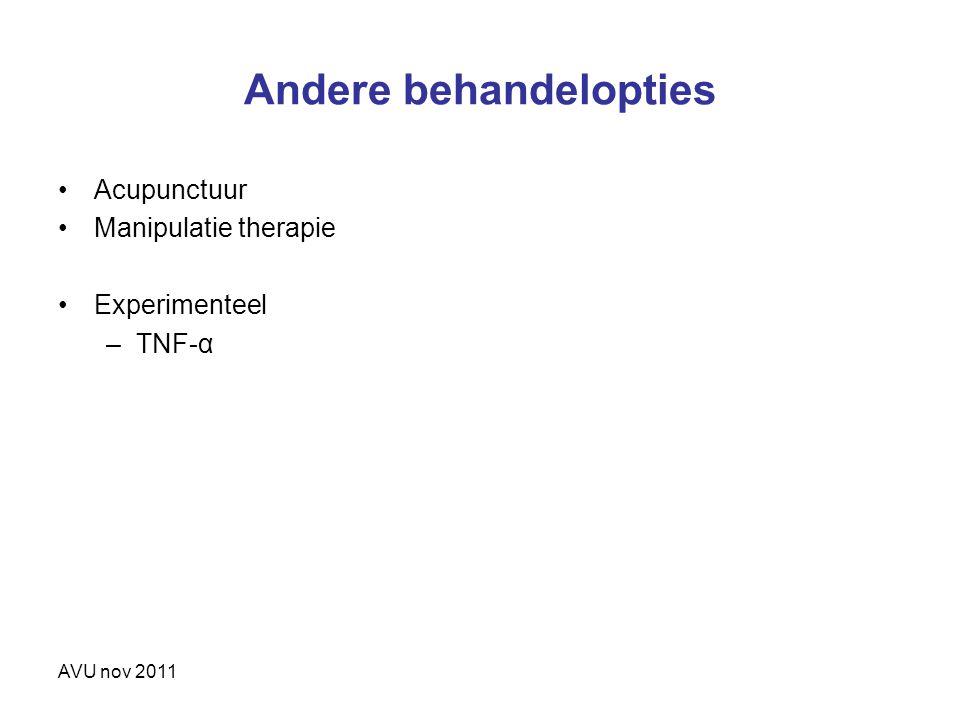 Andere behandelopties Acupunctuur Manipulatie therapie Experimenteel –TNF-α AVU nov 2011