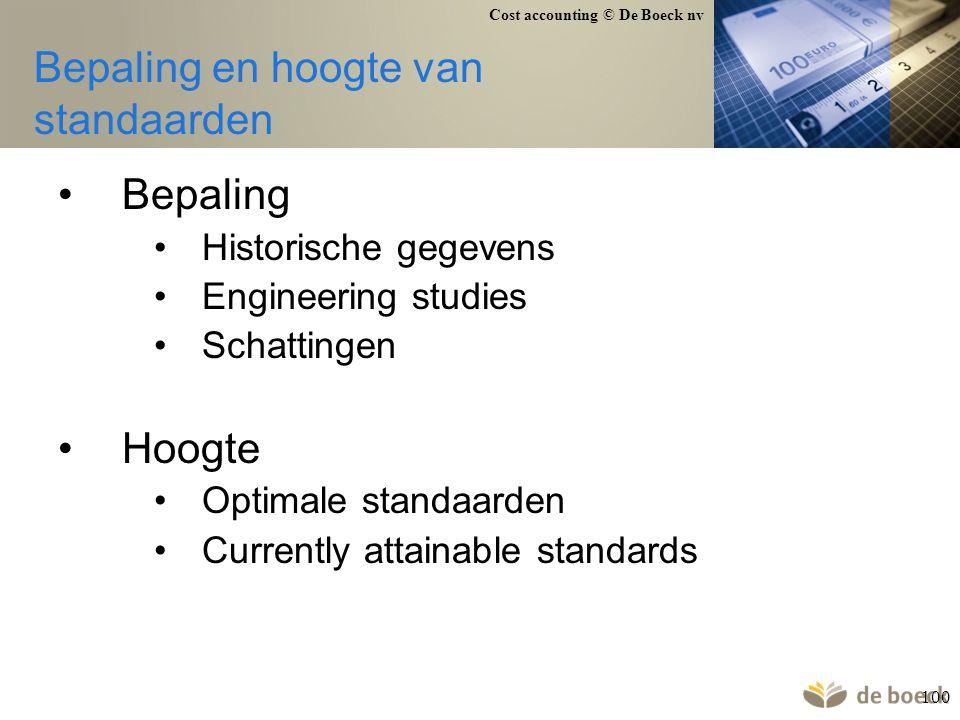 Cost accounting © De Boeck nv 100 Bepaling en hoogte van standaarden Bepaling Historische gegevens Engineering studies Schattingen Hoogte Optimale sta