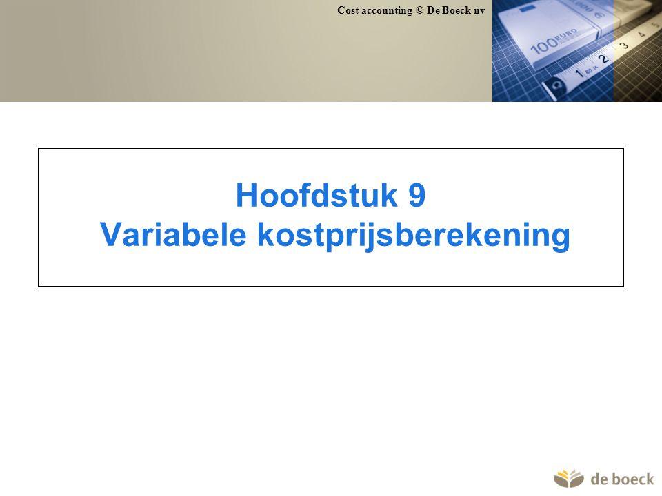 Cost accounting © De Boeck nv Hoofdstuk 9 Variabele kostprijsberekening