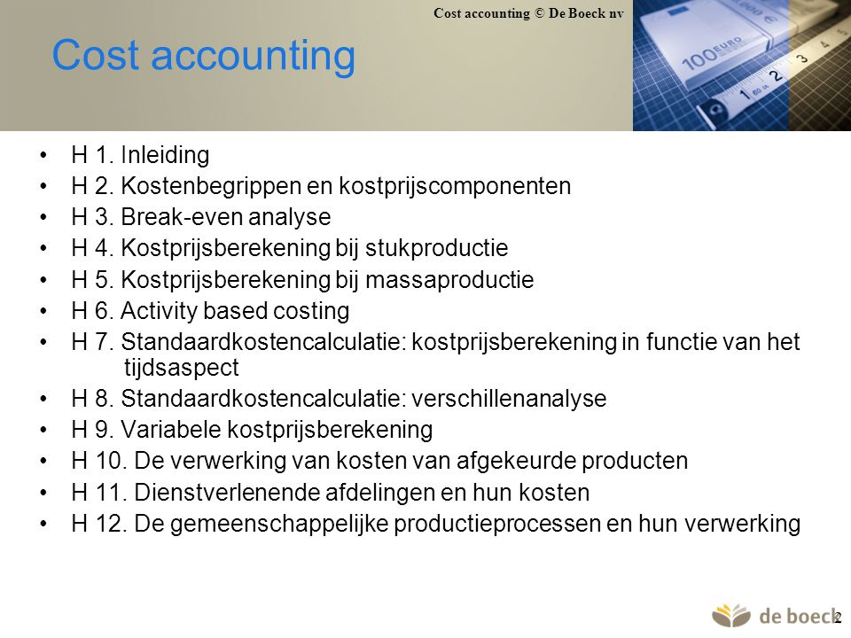 Cost accounting © De Boeck nv 103 Backflush costing: voorbeeld Productie: 100.000 stuks Verkoop: 99.000 stuks Standaard direct materiaal per stuk: 19 Standaard indirecte kosten per stuk: 12 Aankopen direct materiaal: 1.950.000 Totale indirecte kosten: 1.260.000