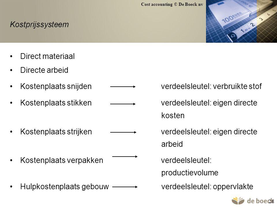 Cost accounting © De Boeck nv 28 Kostprijssysteem Direct materiaal Directe arbeid Kostenplaats snijden verdeelsleutel: verbruikte stof Kostenplaats st