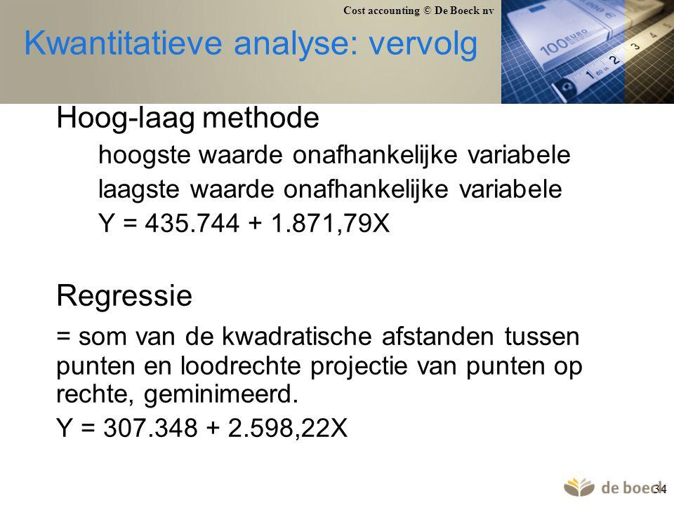 Cost accounting © De Boeck nv 34 Kwantitatieve analyse: vervolg Hoog-laag methode hoogste waarde onafhankelijke variabele laagste waarde onafhankelijk
