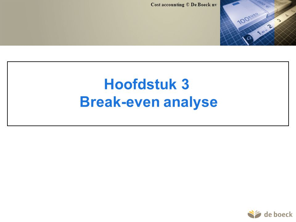 Cost accounting © De Boeck nv Hoofdstuk 3 Break-even analyse