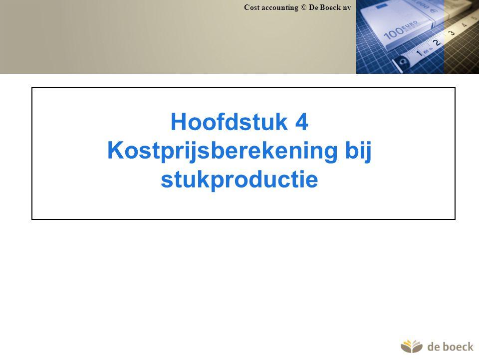 Cost accounting © De Boeck nv Hoofdstuk 4 Kostprijsberekening bij stukproductie