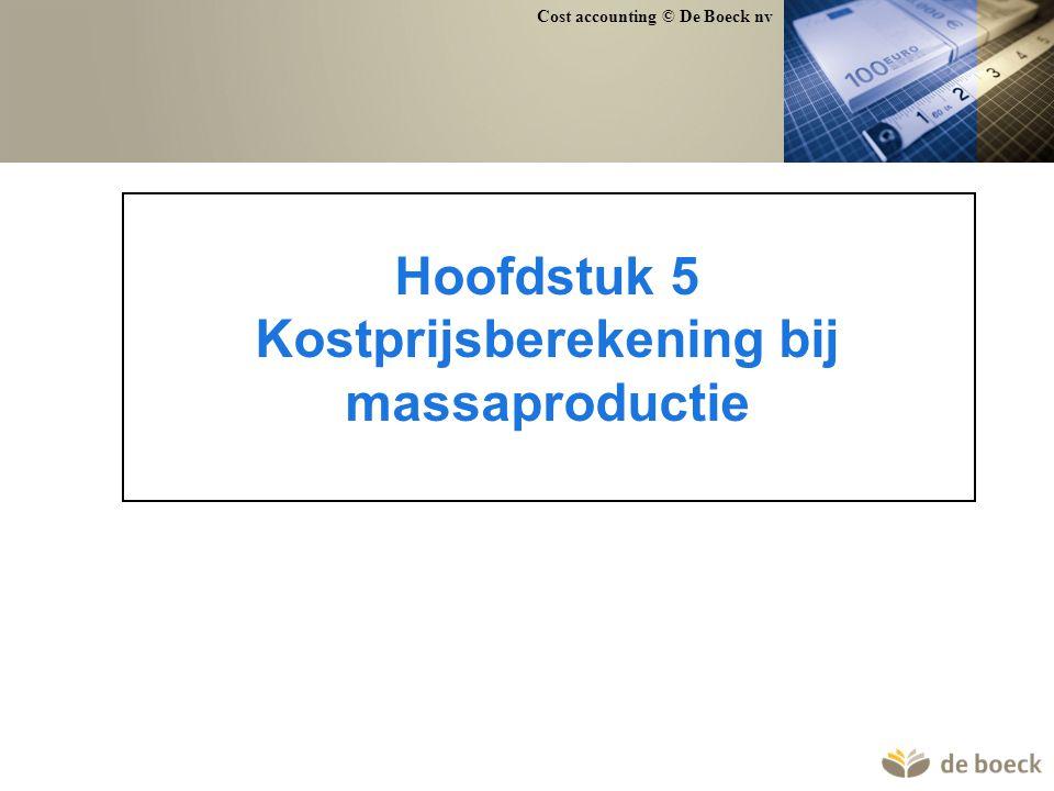 Cost accounting © De Boeck nv Hoofdstuk 5 Kostprijsberekening bij massaproductie