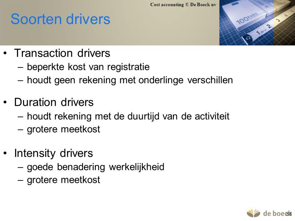 Cost accounting © De Boeck nv 88 Soorten drivers Transaction drivers –beperkte kost van registratie –houdt geen rekening met onderlinge verschillen Du