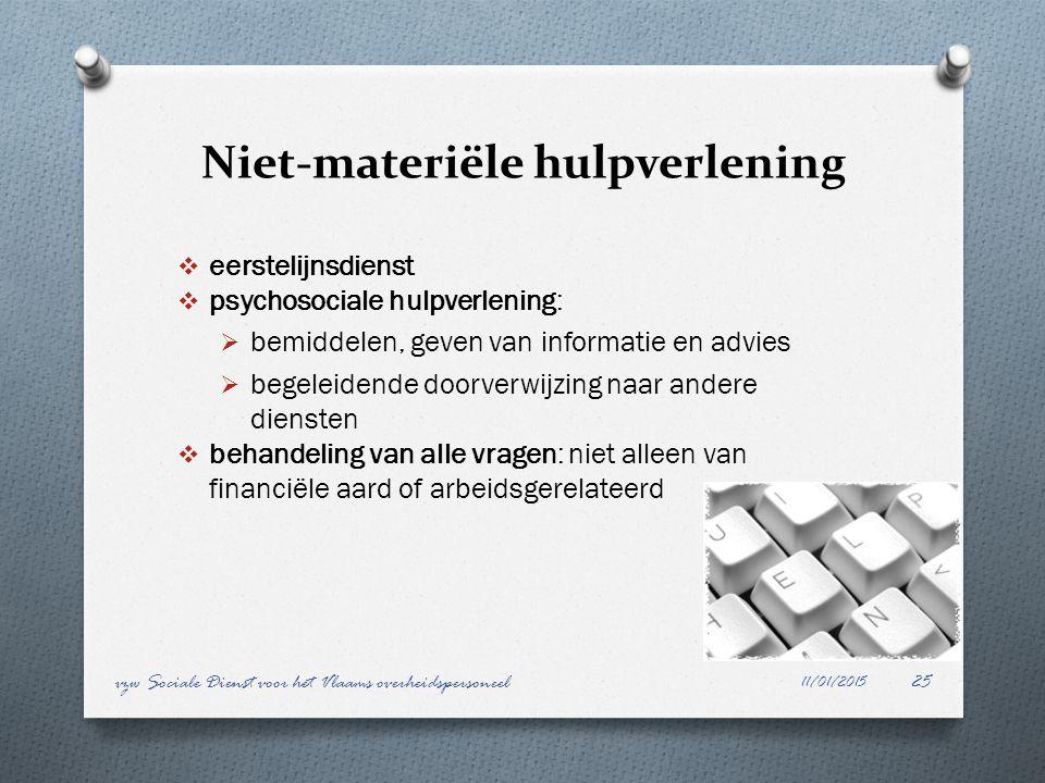 Niet-materiële hulpverlening  eerstelijnsdienst  psychosociale hulpverlening:  bemiddelen, geven van informatie en advies  begeleidende doorverwij