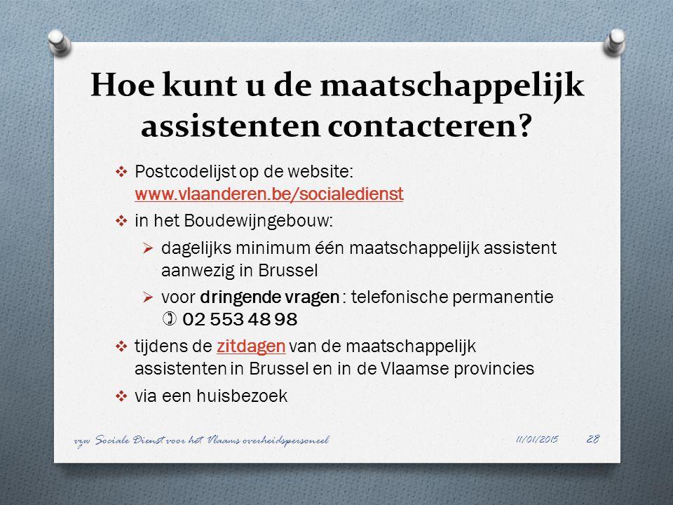 Hoe kunt u de maatschappelijk assistenten contacteren? 11/01/2015 vzw Sociale Dienst voor het Vlaams overheidspersoneel28  Postcodelijst op de websit